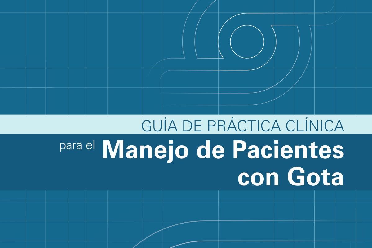 """Nueva """"Guía de práctica clínica para el manejo de los pacientes con gota"""""""
